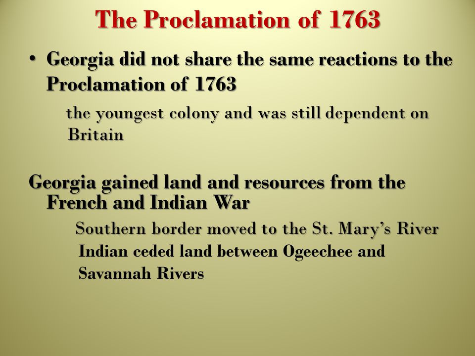 The Proclamation of 1763 Georgia did not share the same reactions to the Proclamation of 1763.