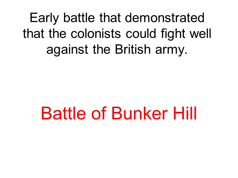 Early battle that demonstrated that the colonists could fight well against the British army.