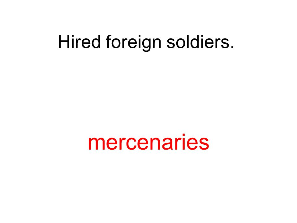 Hired foreign soldiers.