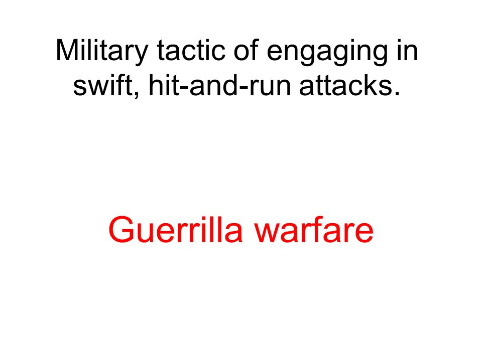 Military tactic of engaging in swift, hit-and-run attacks.