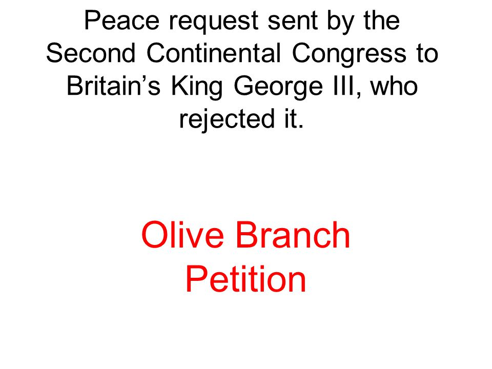 Peace request sent by the Second Continental Congress to Britain's King George III, who rejected it.
