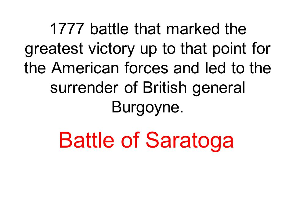 1777 battle that marked the greatest victory up to that point for the American forces and led to the surrender of British general Burgoyne.