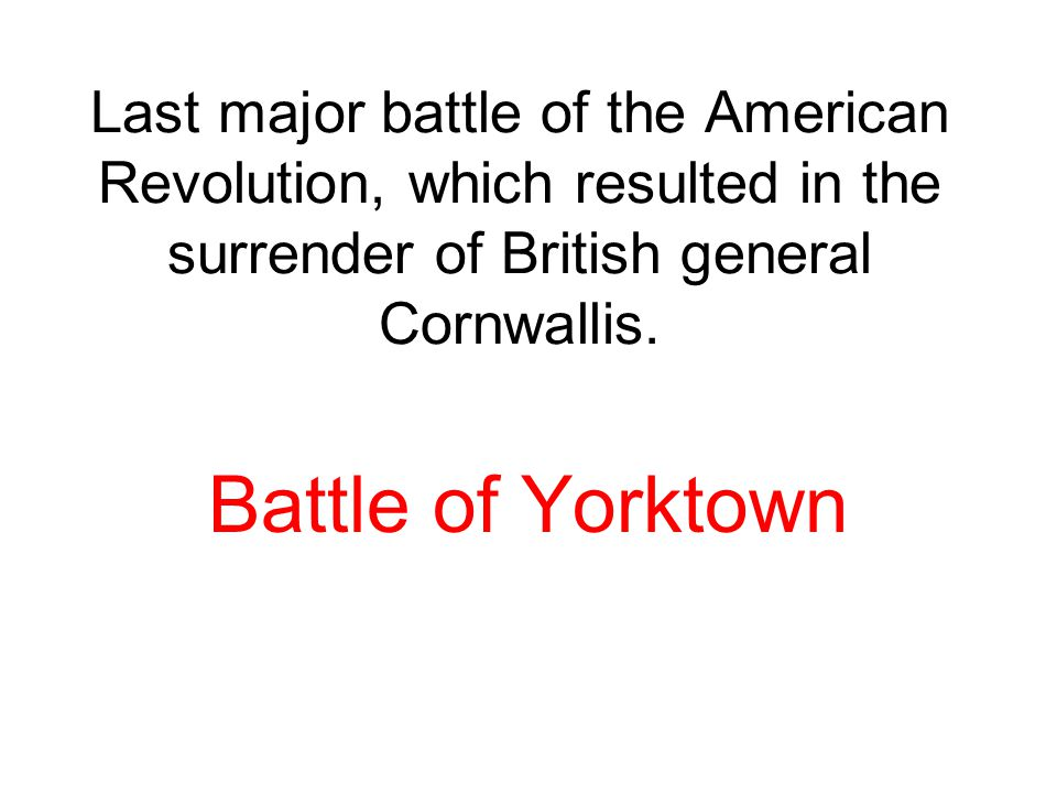 Last major battle of the American Revolution, which resulted in the surrender of British general Cornwallis.
