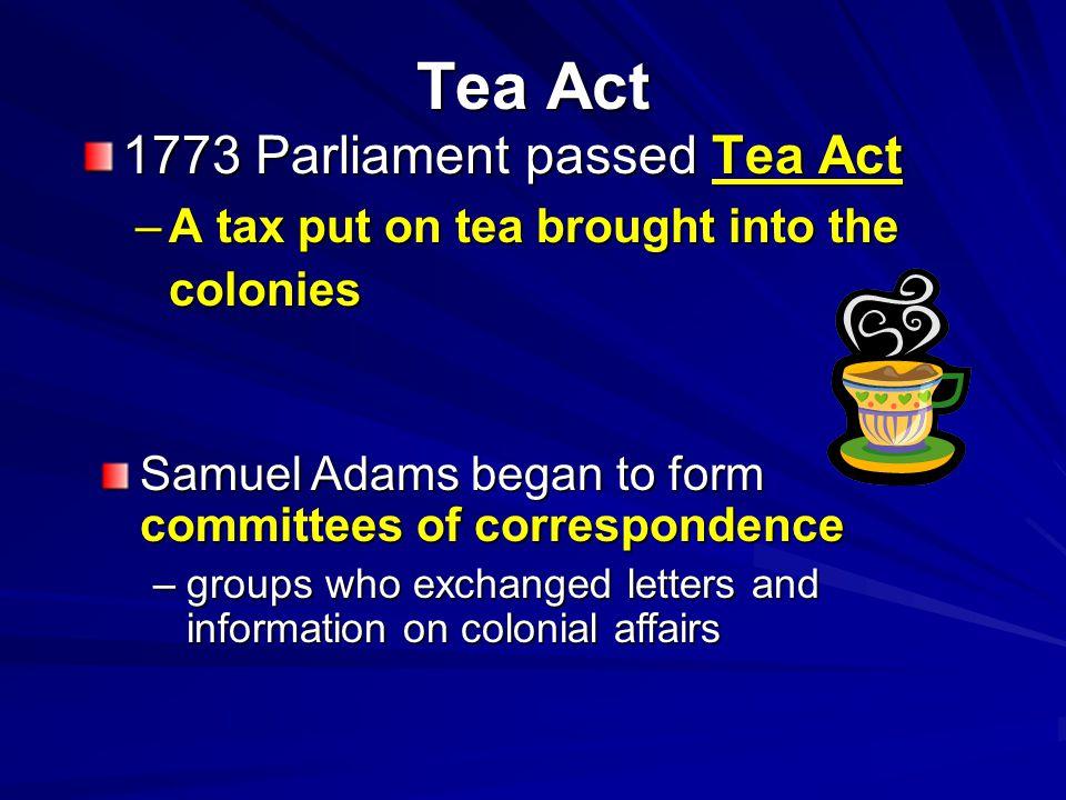 Tea Act 1773 Parliament passed Tea Act