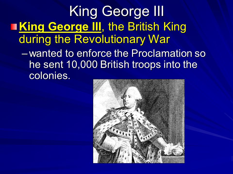 King George III King George III, the British King during the Revolutionary War.