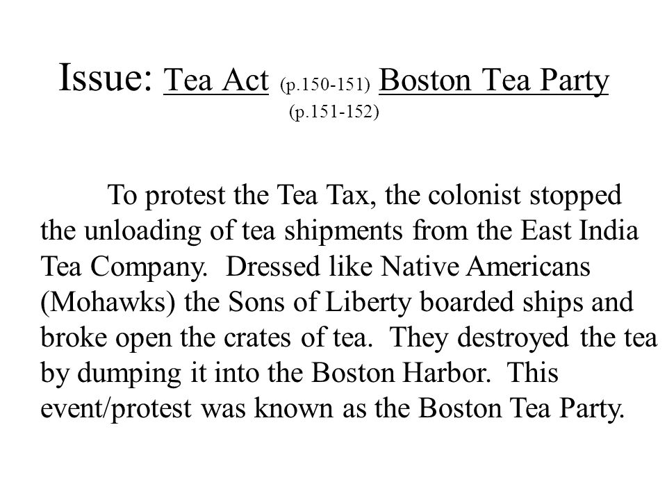 Issue: Tea Act (p.150-151) Boston Tea Party (p.151-152)