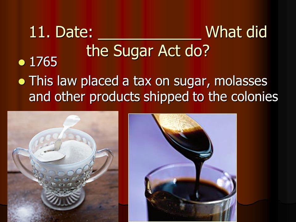 11. Date: ____________ What did the Sugar Act do