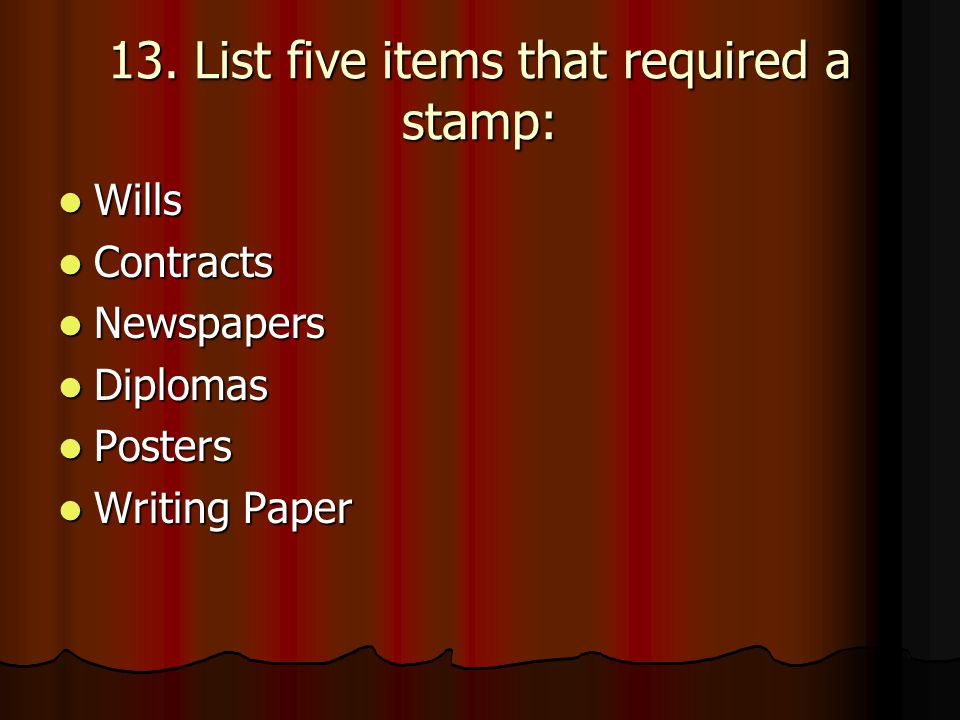 13. List five items that required a stamp: