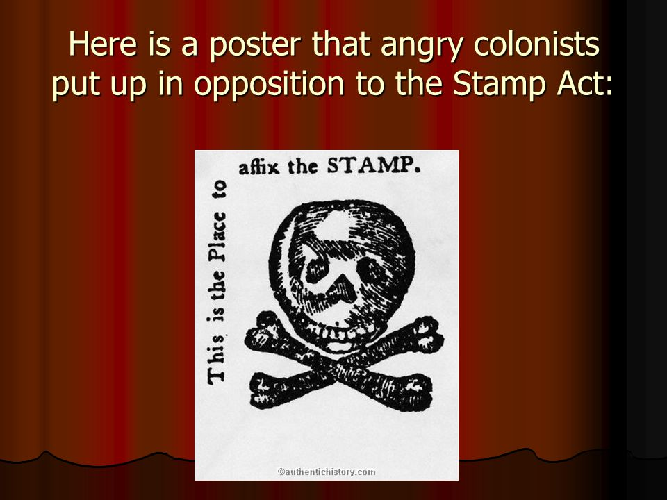 Here is a poster that angry colonists put up in opposition to the Stamp Act: