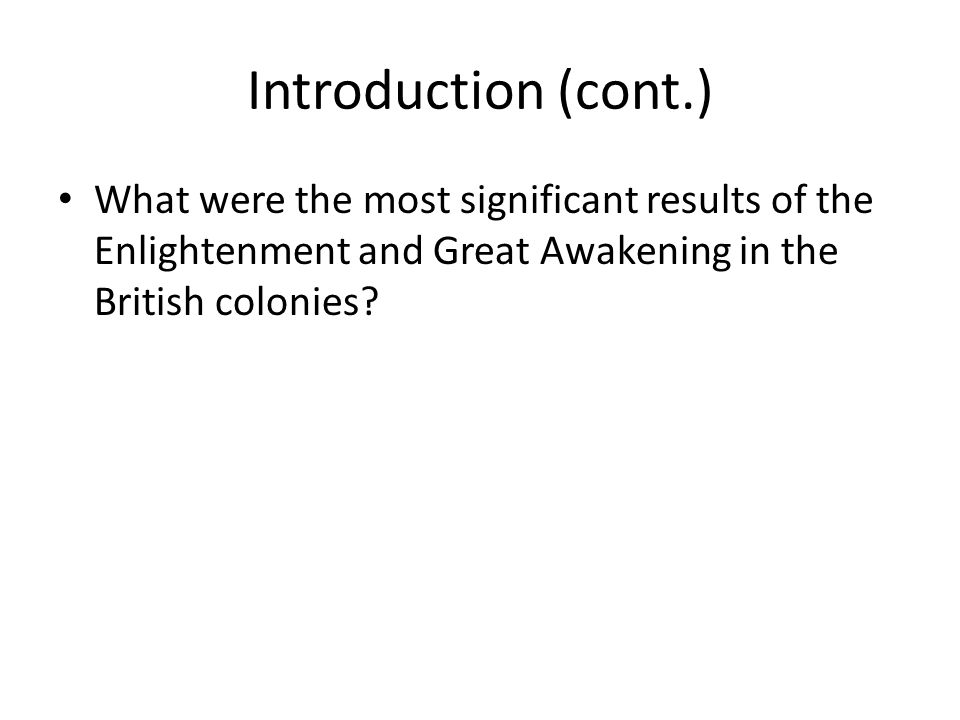Introduction (cont.) What were the most significant results of the Enlightenment and Great Awakening in the British colonies