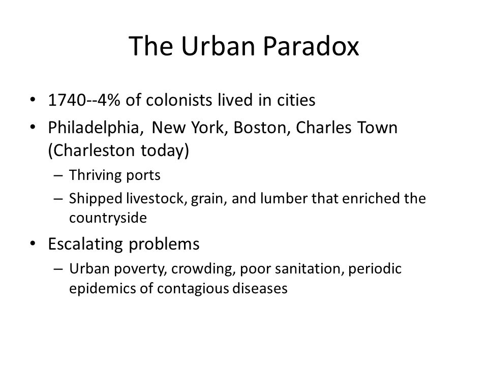 The Urban Paradox 1740--4% of colonists lived in cities