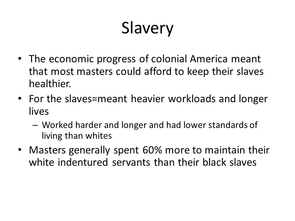 Slavery The economic progress of colonial America meant that most masters could afford to keep their slaves healthier.