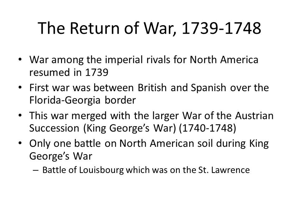 The Return of War, 1739-1748 War among the imperial rivals for North America resumed in 1739.