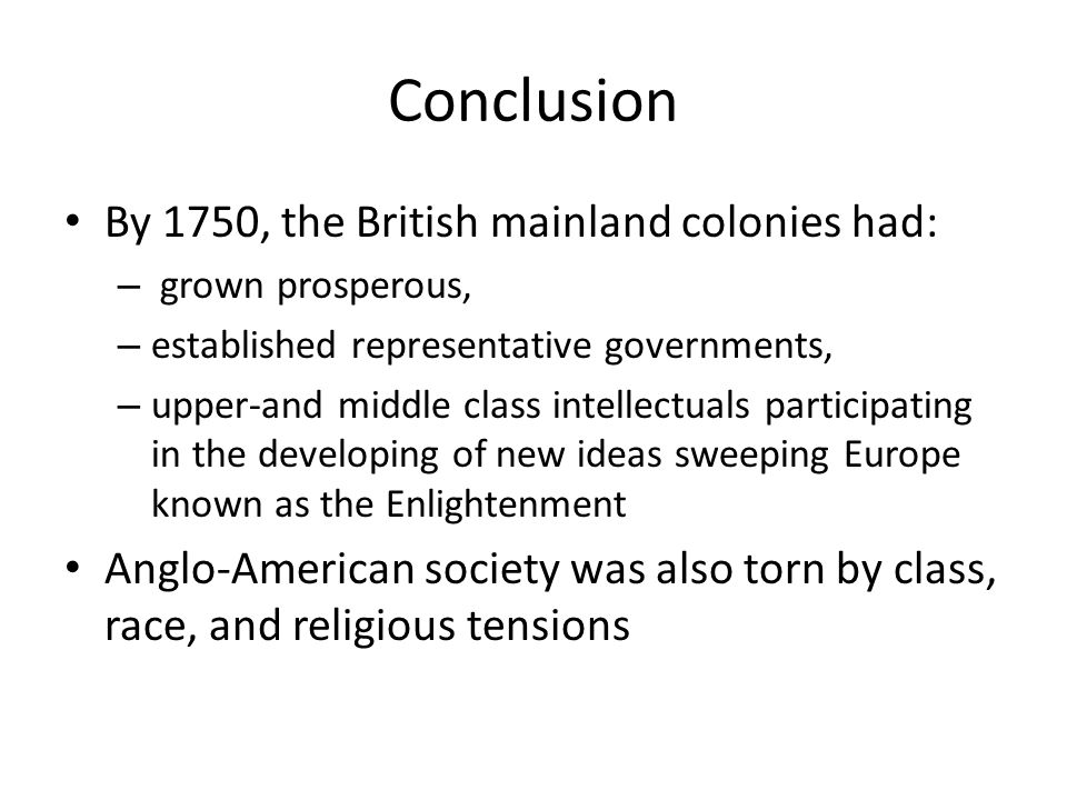 Conclusion By 1750, the British mainland colonies had: