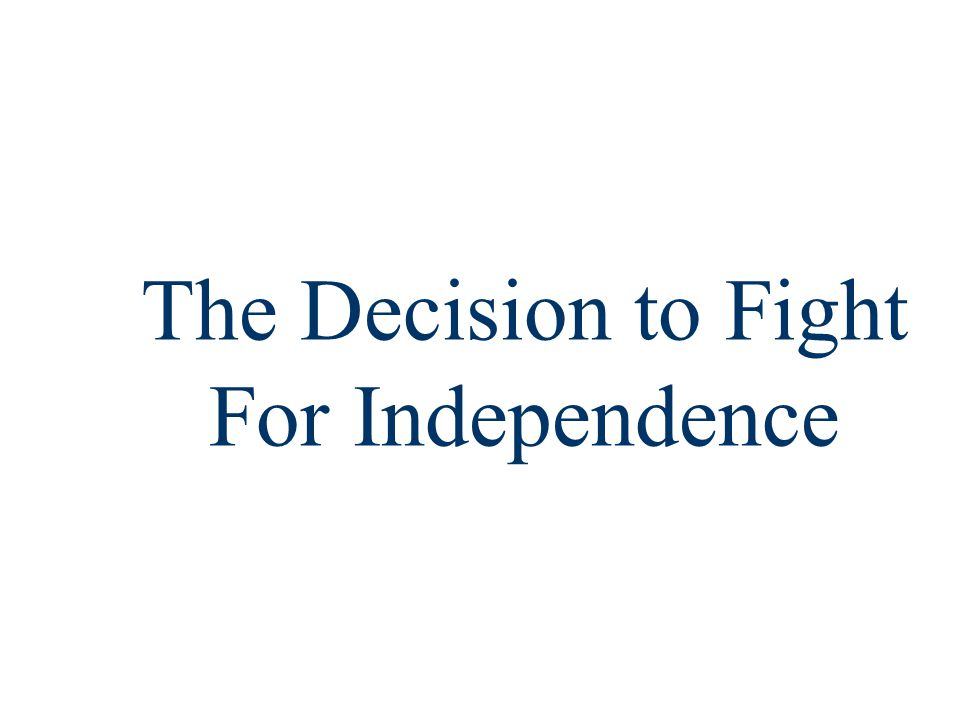 The Decision to Fight For Independence