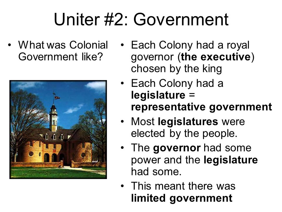 Uniter #2: Government What was Colonial Government like
