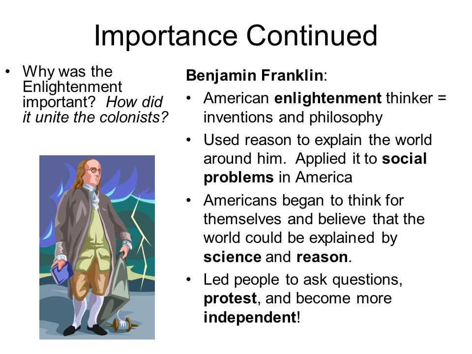 Importance Continued Why was the Enlightenment important How did it unite the colonists Benjamin Franklin: