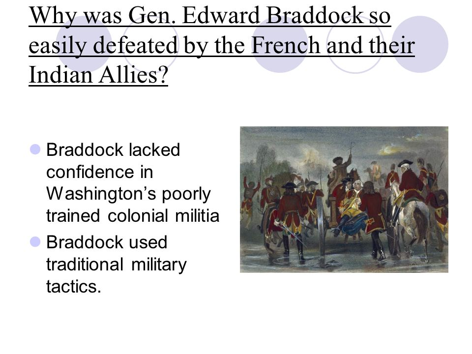 Why was Gen. Edward Braddock so easily defeated by the French and their Indian Allies