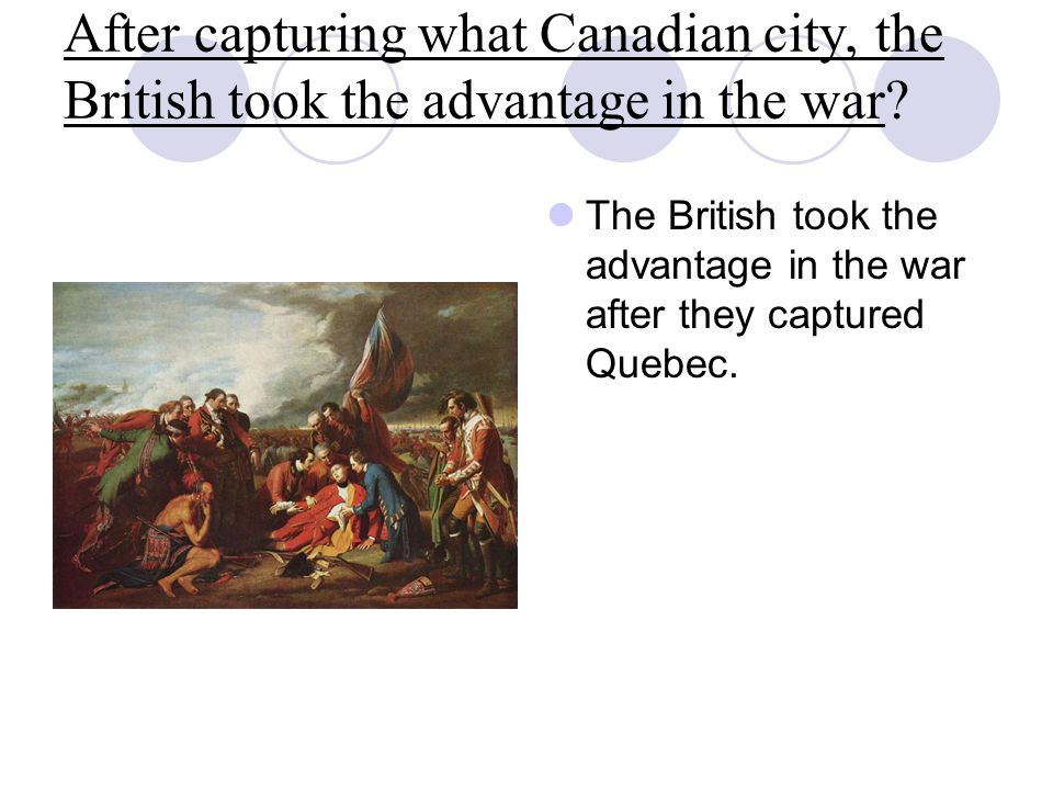 After capturing what Canadian city, the British took the advantage in the war