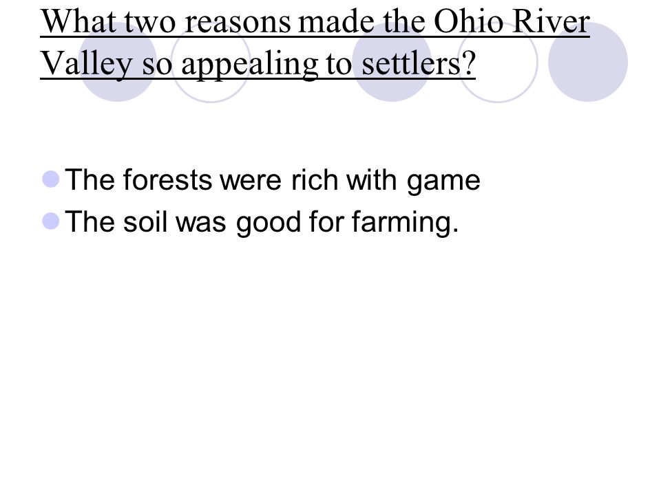 What two reasons made the Ohio River Valley so appealing to settlers