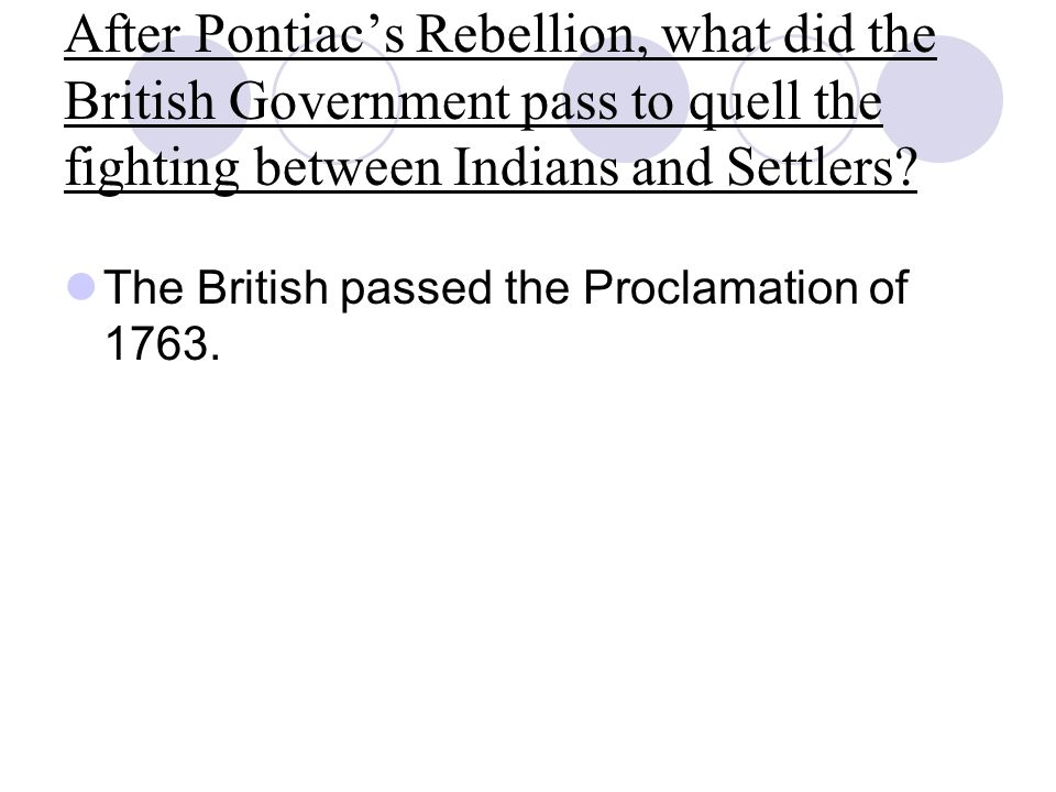 After Pontiac's Rebellion, what did the British Government pass to quell the fighting between Indians and Settlers