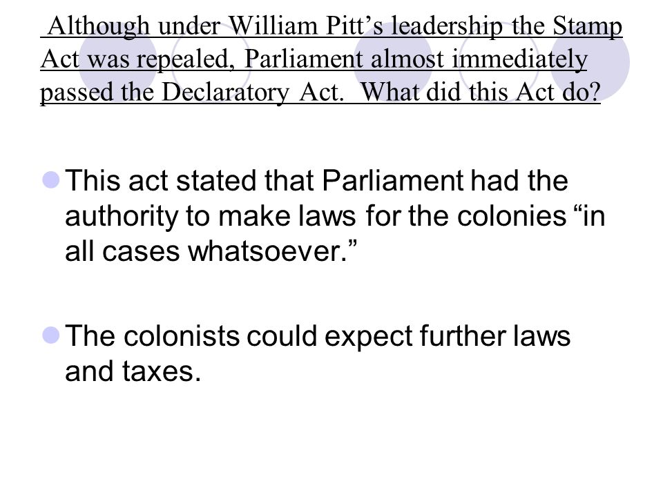 The colonists could expect further laws and taxes.