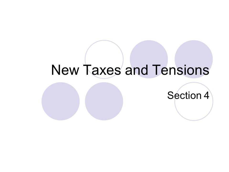 New Taxes and Tensions Section 4