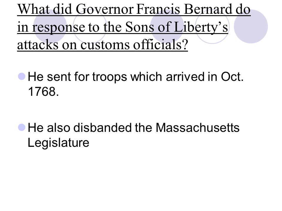 What did Governor Francis Bernard do in response to the Sons of Liberty's attacks on customs officials