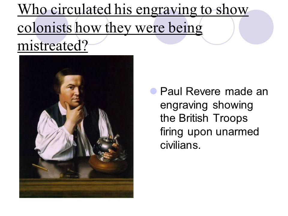 Who circulated his engraving to show colonists how they were being mistreated