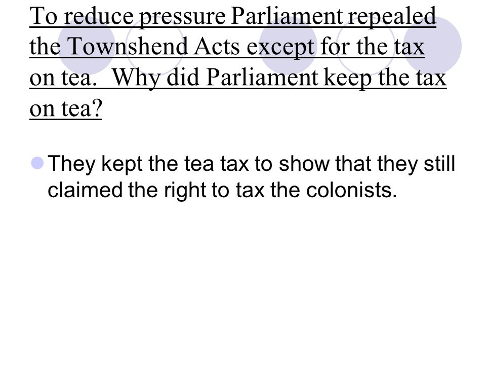 To reduce pressure Parliament repealed the Townshend Acts except for the tax on tea. Why did Parliament keep the tax on tea