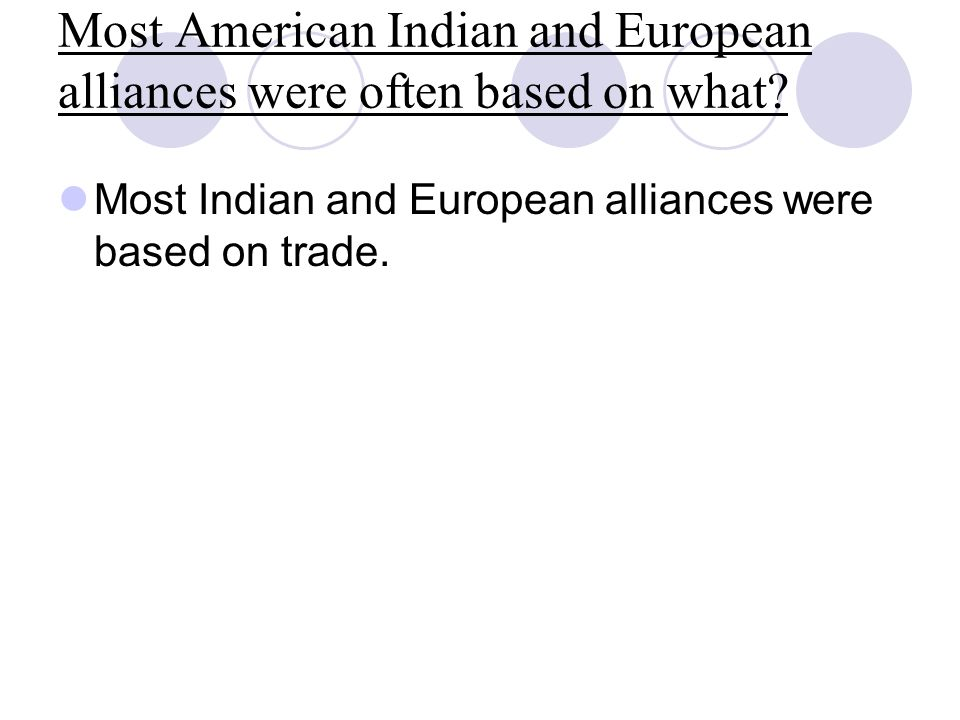 Most American Indian and European alliances were often based on what
