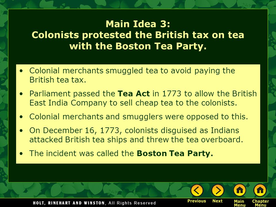 Main Idea 3: Colonists protested the British tax on tea with the Boston Tea Party.