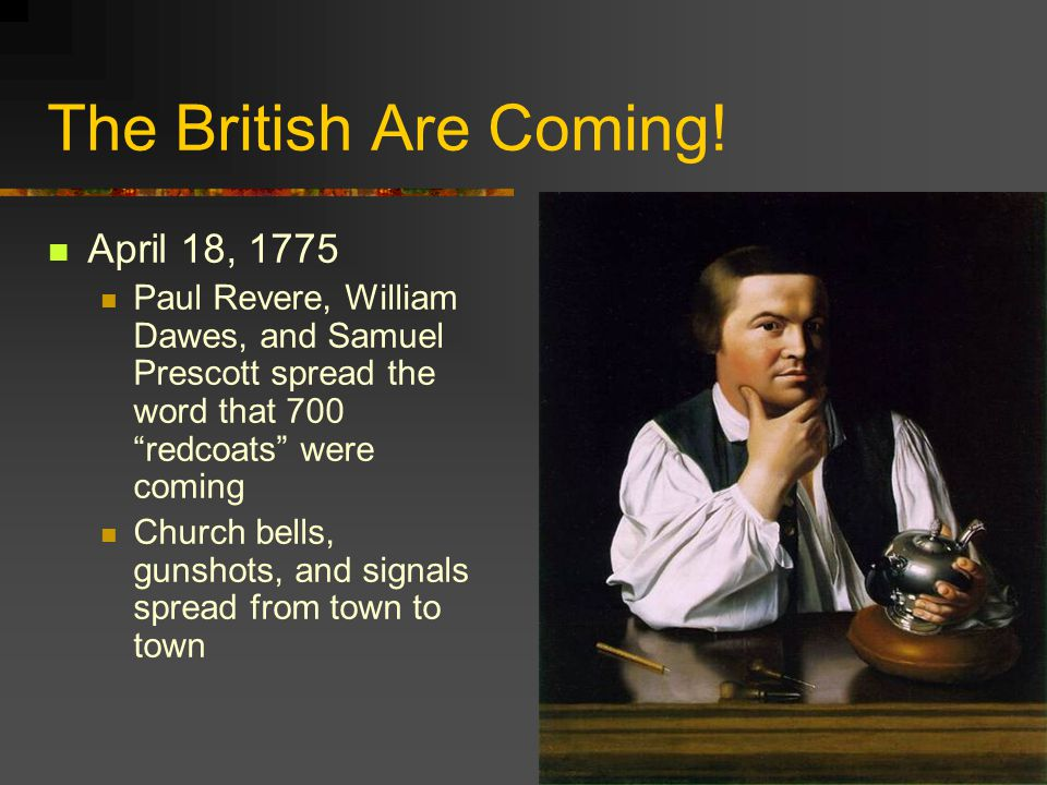 The British Are Coming! April 18, 1775