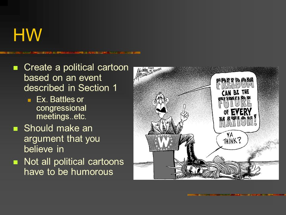 HW Create a political cartoon based on an event described in Section 1