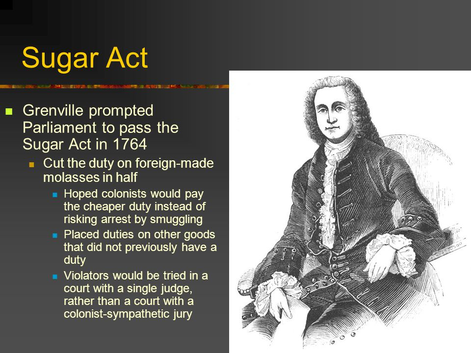 Sugar Act Grenville prompted Parliament to pass the Sugar Act in 1764