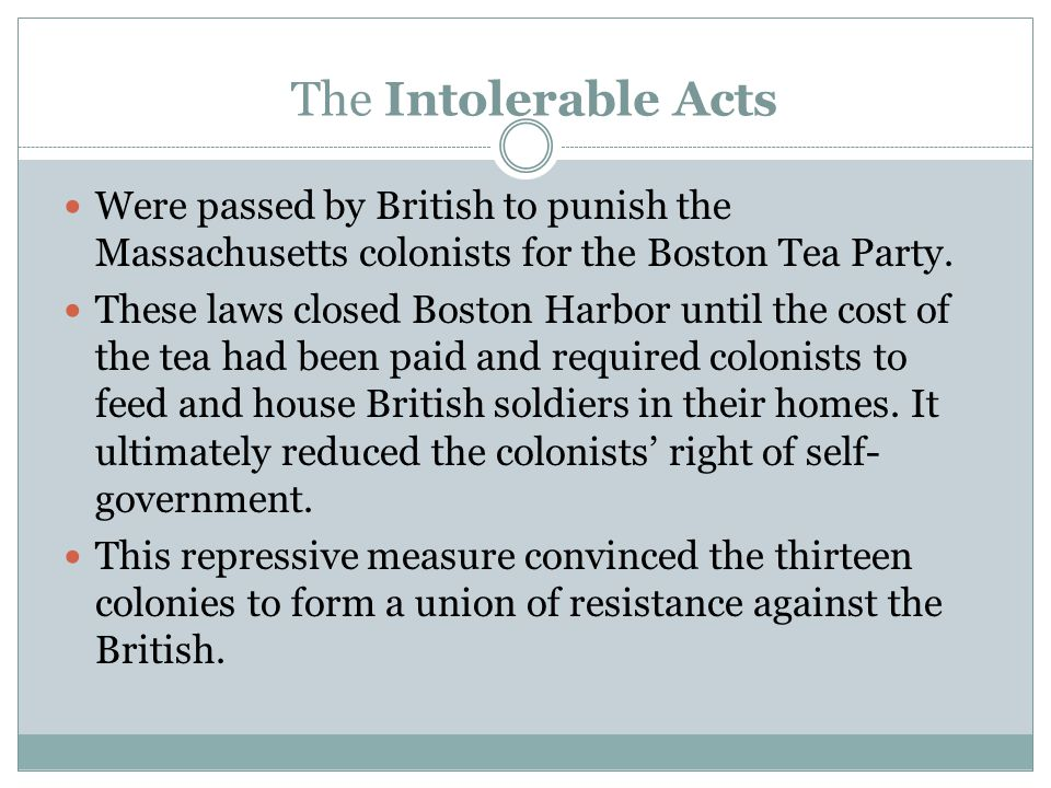 The Intolerable Acts Were passed by British to punish the Massachusetts colonists for the Boston Tea Party.