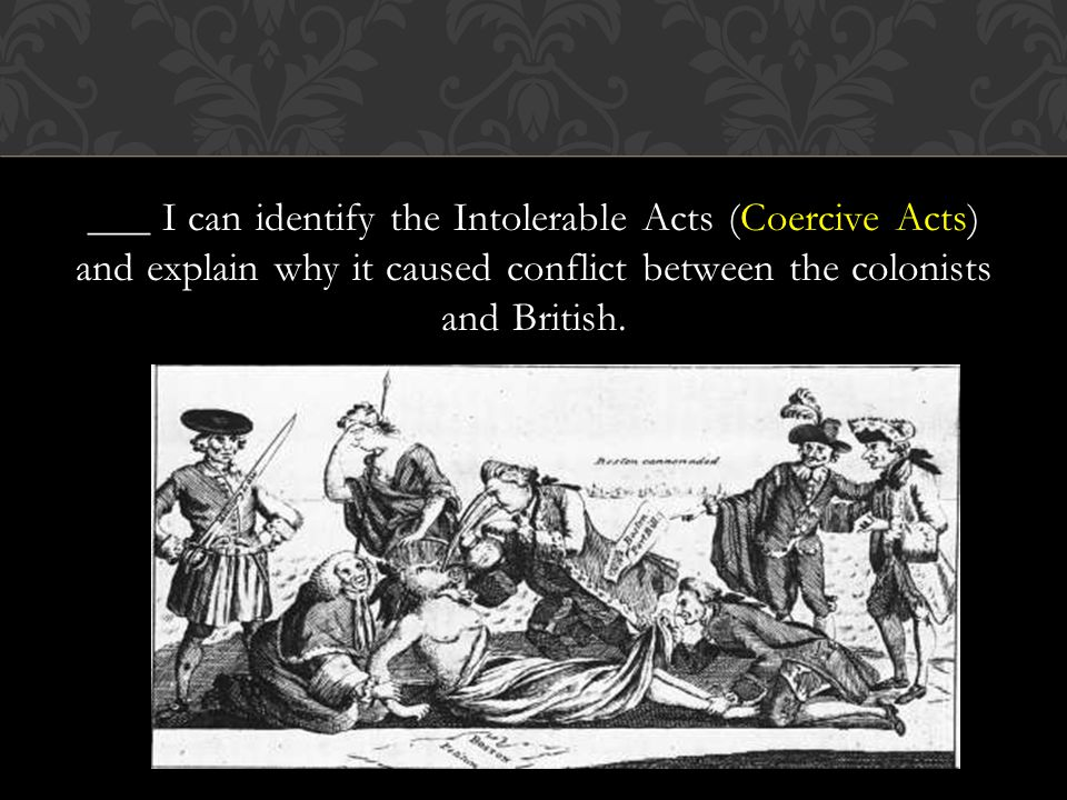 ___ I can identify the Intolerable Acts (Coercive Acts) and explain why it caused conflict between the colonists and British.