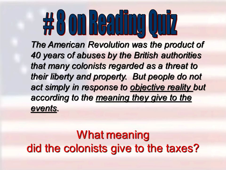 What meaning did the colonists give to the taxes