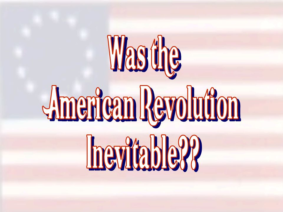 Was the American Revolution Inevitable