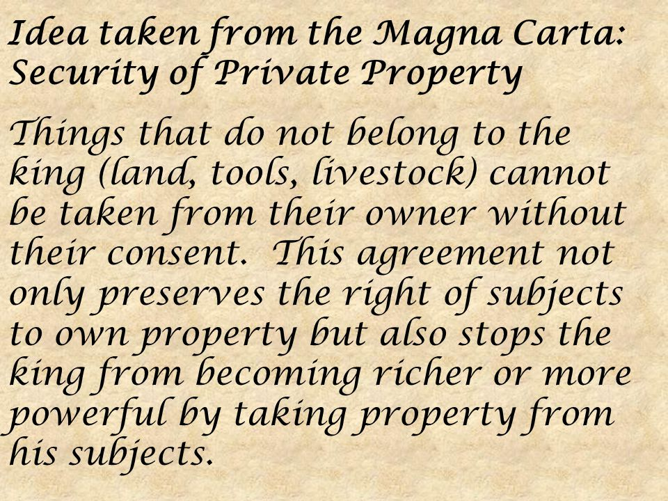 Idea taken from the Magna Carta: Security of Private Property
