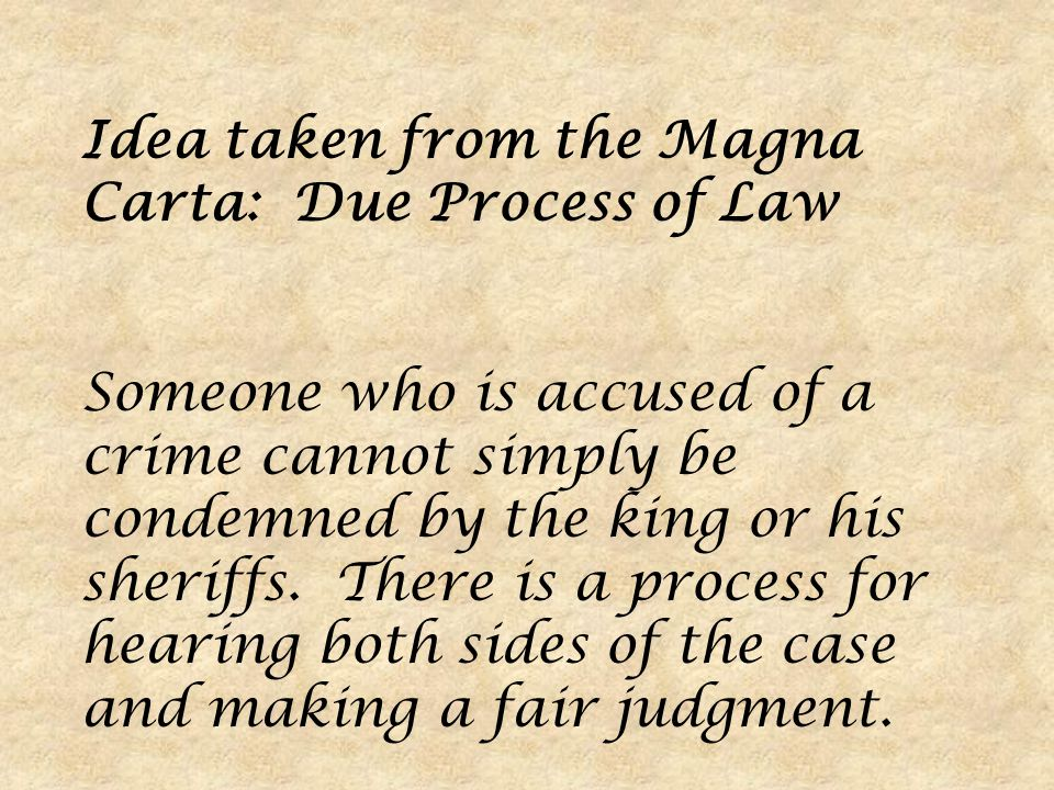 Idea taken from the Magna Carta: Due Process of Law