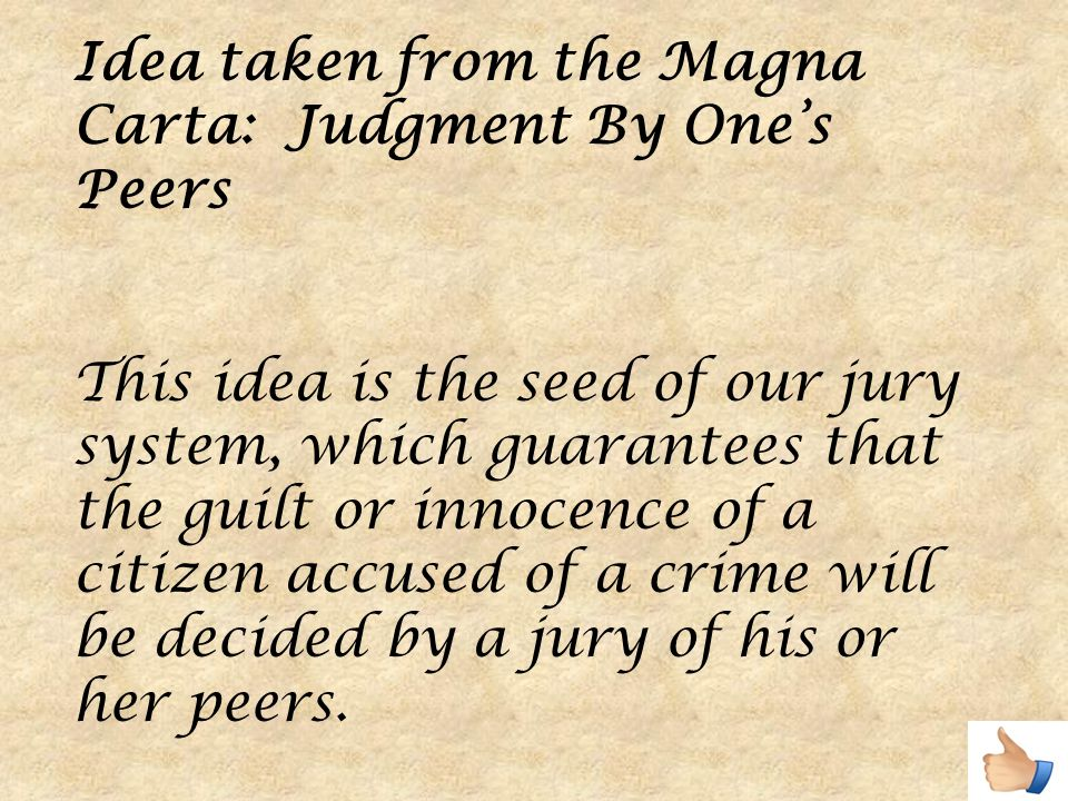 Idea taken from the Magna Carta: Judgment By One's Peers