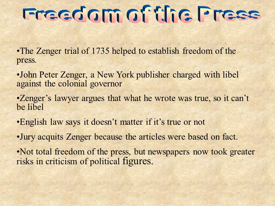 Freedom of the Press The Zenger trial of 1735 helped to establish freedom of the press.