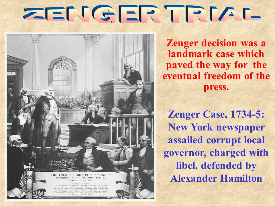 ZENGER TRIAL Zenger decision was a landmark case which paved the way for the eventual freedom of the press.
