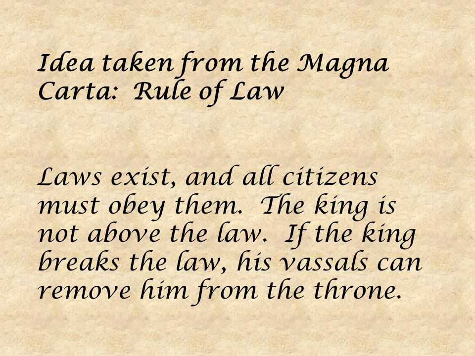 Idea taken from the Magna Carta: Rule of Law