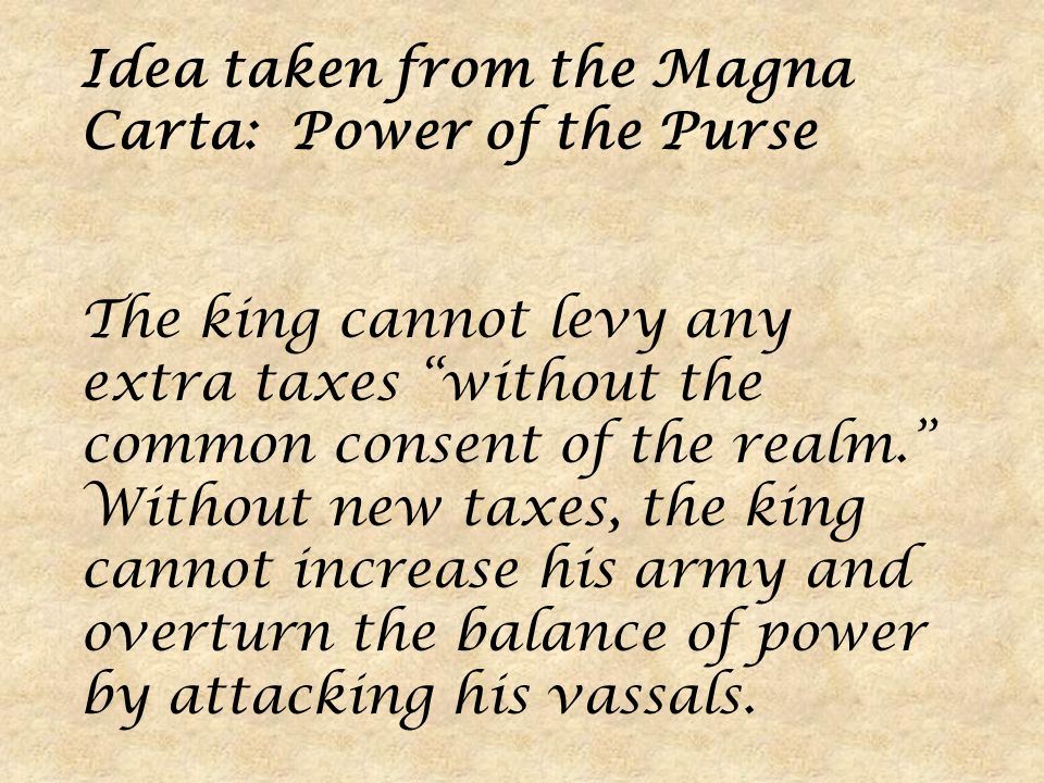 Idea taken from the Magna Carta: Power of the Purse