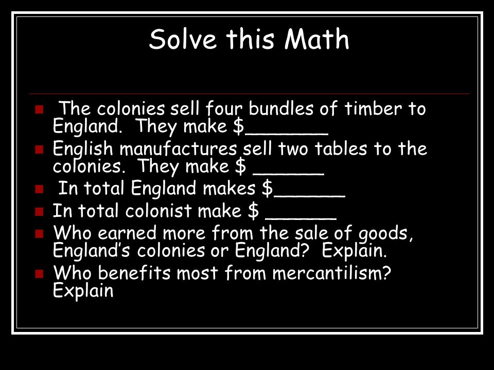 Solve this Math The colonies sell four bundles of timber to England. They make $_______.