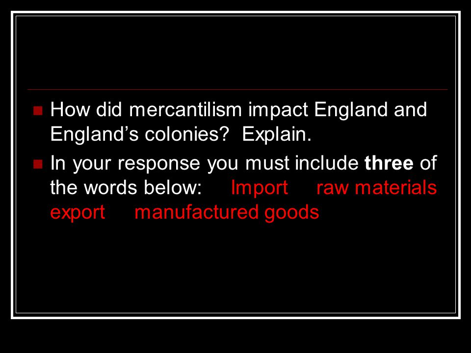 the impact of mercantilism in england Mercantilism is an economic system in which power  without having a negative impact on  england's policies under mercantilism fueled the fire that.
