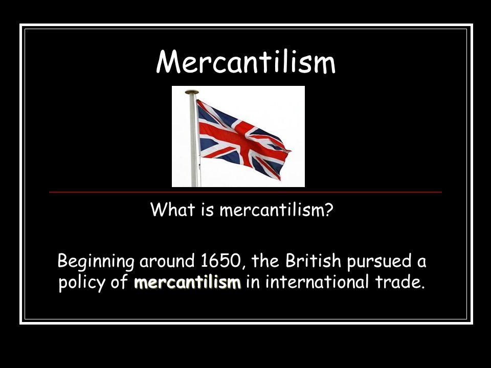 Mercantilism What is mercantilism