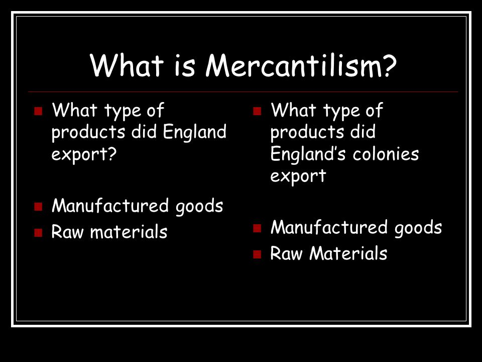 What is Mercantilism What type of products did England export